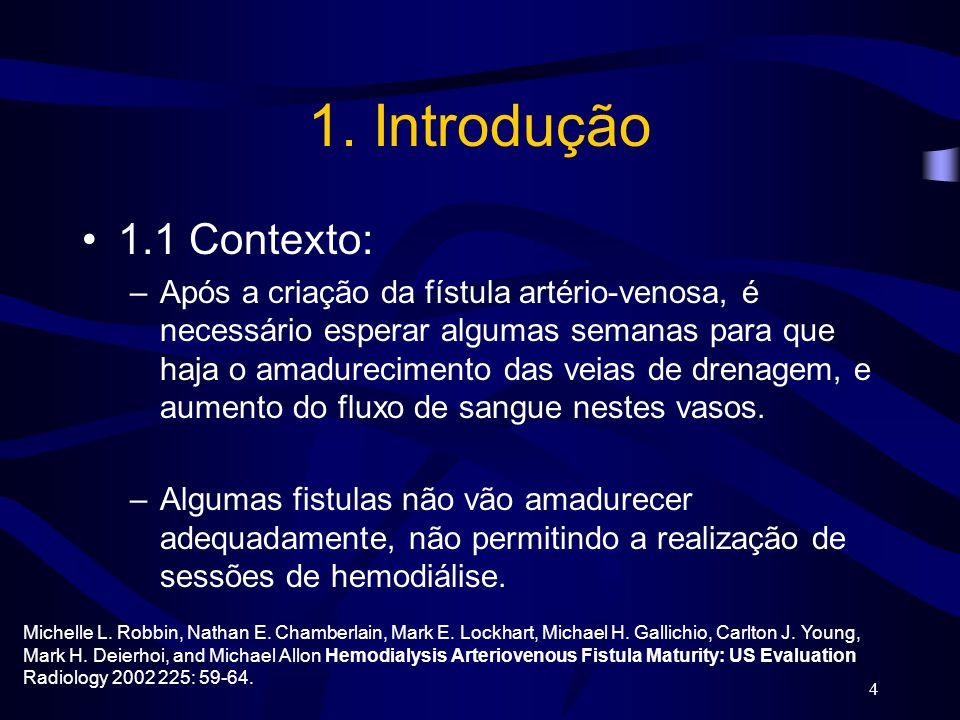 4 1. Introdução 1.1 Contexto: –Após a criação da fístula artério-venosa, é necessário esperar algumas semanas para que haja o amadurecimento das veias