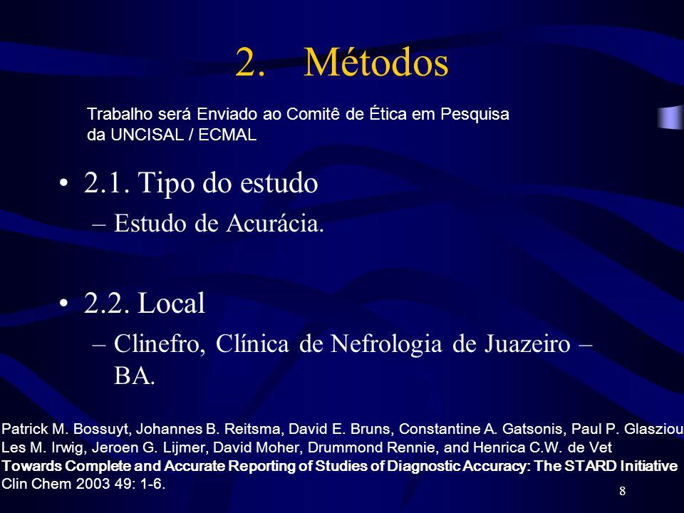 8 2. Métodos 2.1. Tipo do estudo –Estudo de Acurácia. 2.2. Local –Clinefro, Clínica de Nefrologia de Juazeiro – BA. Patrick M. Bossuyt, Johannes B. Re