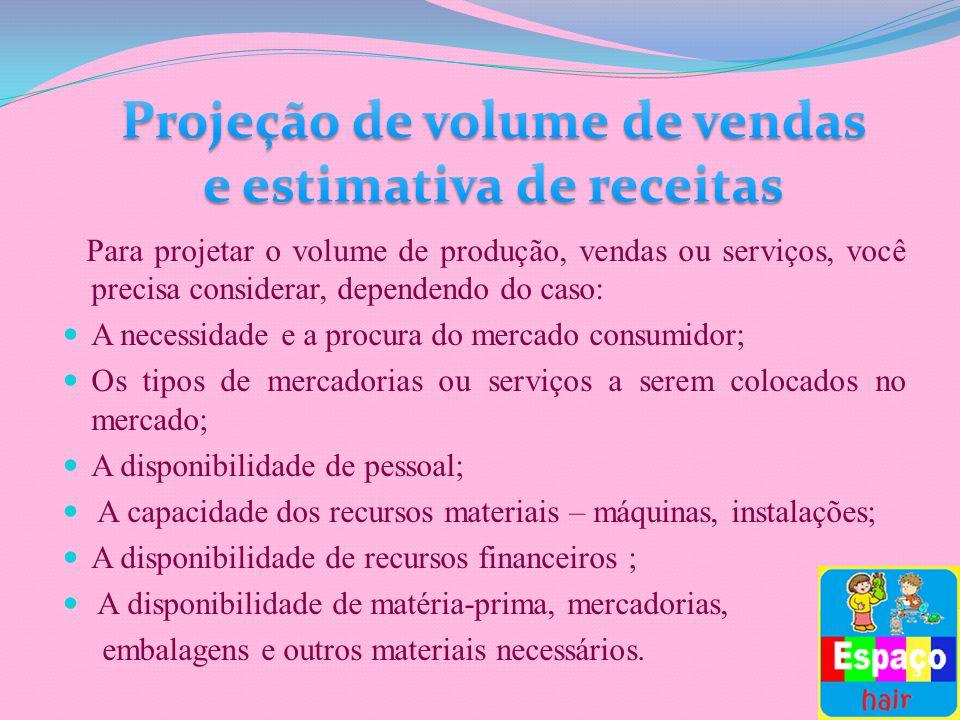 Para projetar o volume de produção, vendas ou serviços, você precisa considerar, dependendo do caso: A necessidade e a procura do mercado consumidor;