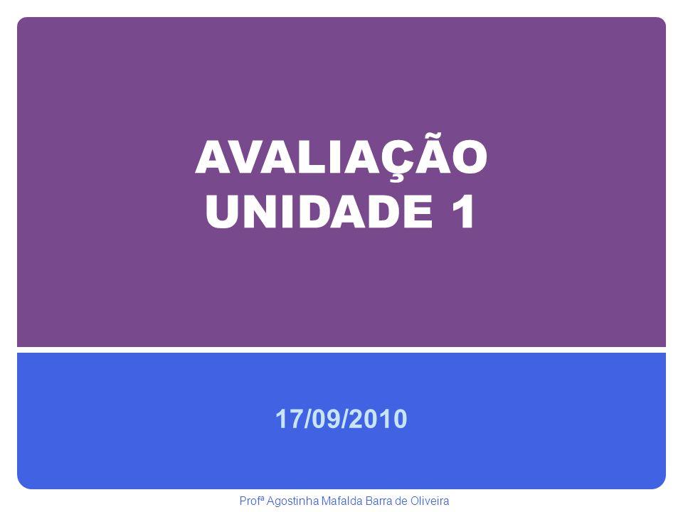 AVALIAÇÃO UNIDADE 1 17/09/2010 Profª Agostinha Mafalda Barra de Oliveira