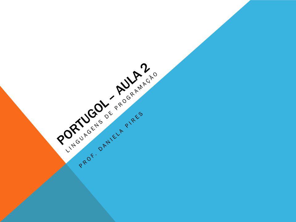 PORTUGOL – AULA 2 LINGUAGENS DE PROGRAMAÇÃO PROF. DANIELA PIRES