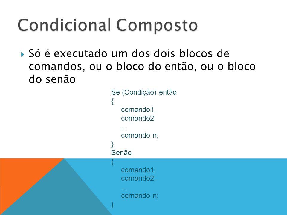  Só é executado um dos dois blocos de comandos, ou o bloco do então, ou o bloco do senão Se (Condição) então { comando1; comando2;... comando n; } Se