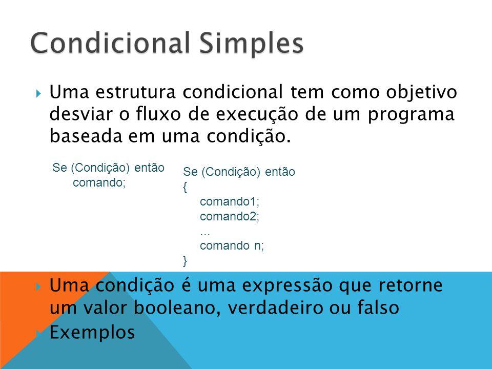  Uma estrutura condicional tem como objetivo desviar o fluxo de execução de um programa baseada em uma condição.  Uma condição é uma expressão que r