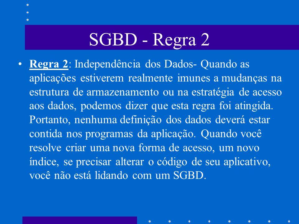 SGBD - Regra 1 Regra 1: Auto-Contenção- Um SGBD não contém apenas os dados em si, mas armazena completamente toda a descrição dos dados, seus relacion