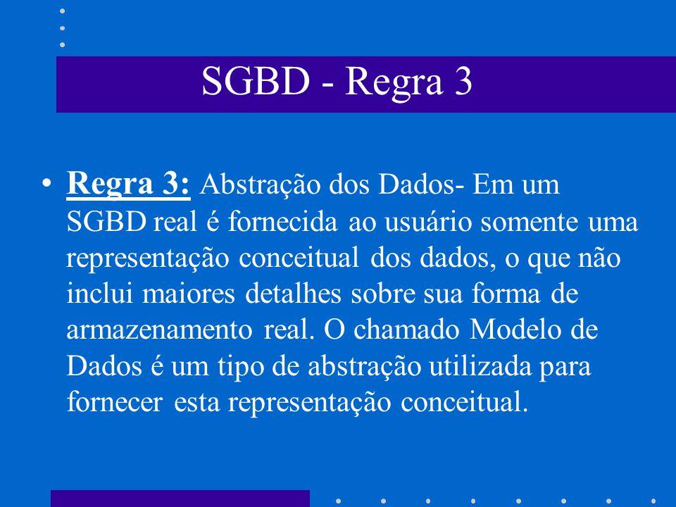 SGBD - Regra 2 Regra 2: Independência dos Dados- Quando as aplicações estiverem realmente imunes a mudanças na estrutura de armazenamento ou na estrat