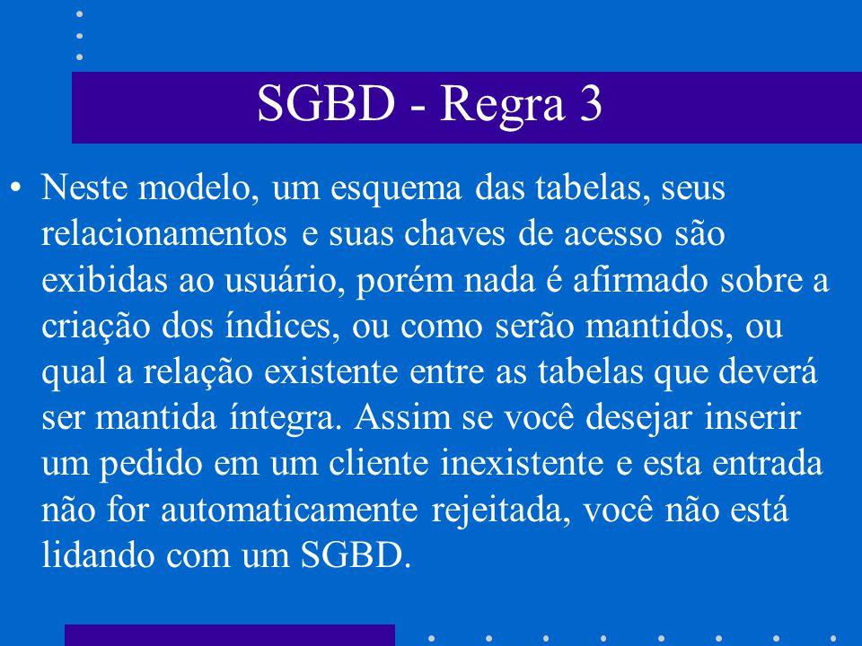 SGBD - Regra 3 Regra 3: Abstração dos Dados- Em um SGBD real é fornecida ao usuário somente uma representação conceitual dos dados, o que não inclui m