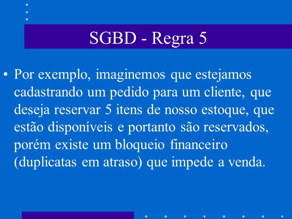 SGBD - Regra 5 Regra 5: Transações- Um SGBD deve gerenciar completamente a integridade referencial definida em seu esquema, sem precisar em tempo algu