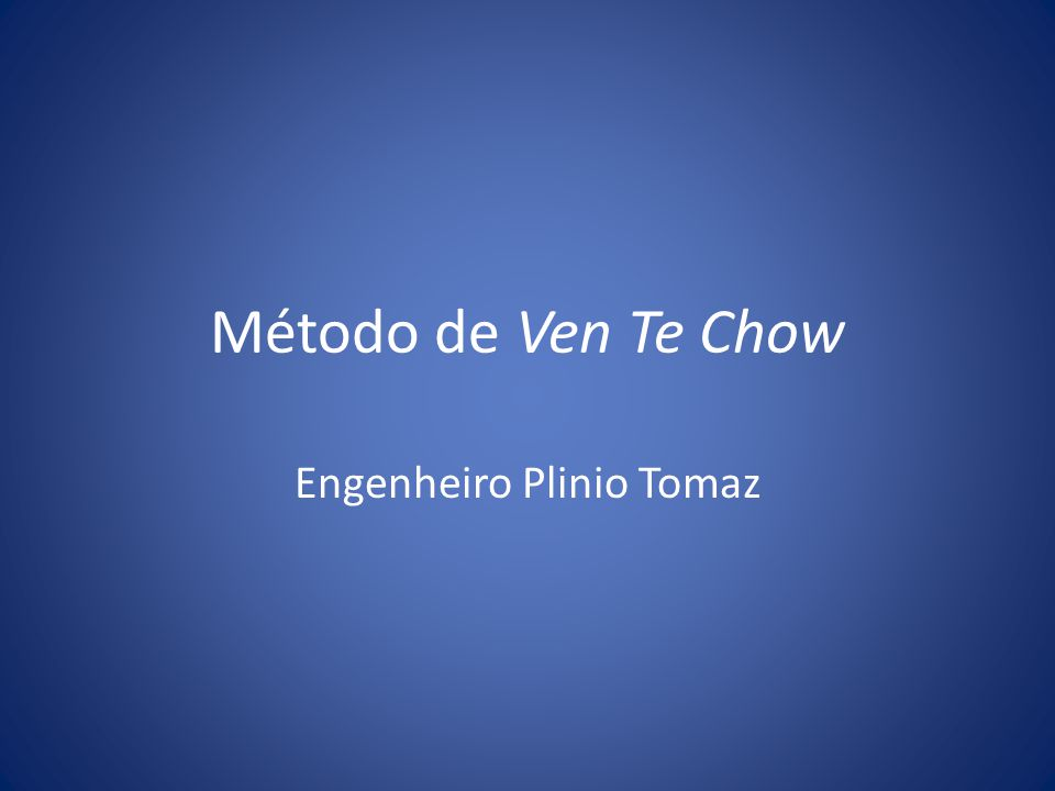 Exemplo: Ven Te Chow Z= 0,0037 + 0,8854.( t/ tp) - 0,2684.