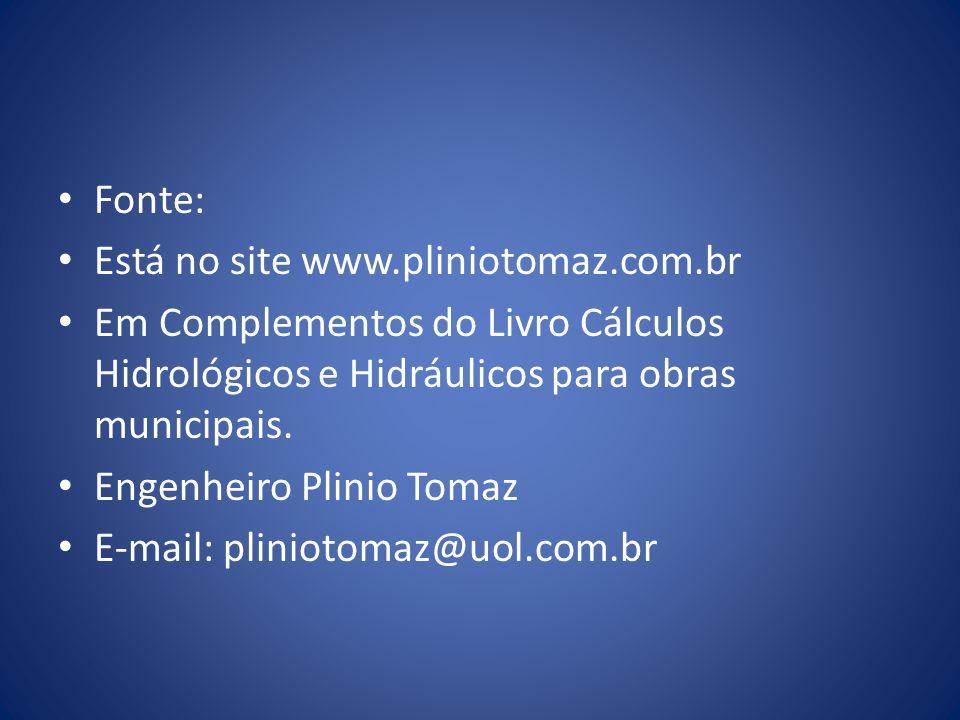 Fonte: Está no site www.pliniotomaz.com.br Em Complementos do Livro Cálculos Hidrológicos e Hidráulicos para obras municipais. Engenheiro Plinio Tomaz