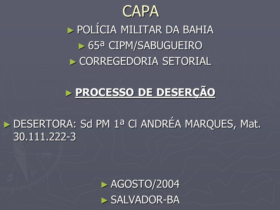 CAPA ► POLÍCIA MILITAR DA BAHIA ► 65ª CIPM/SABUGUEIRO ► CORREGEDORIA SETORIAL ► PROCESSO DE DESERÇÃO ► DESERTORA: Sd PM 1ª Cl ANDRÉA MARQUES, Mat.
