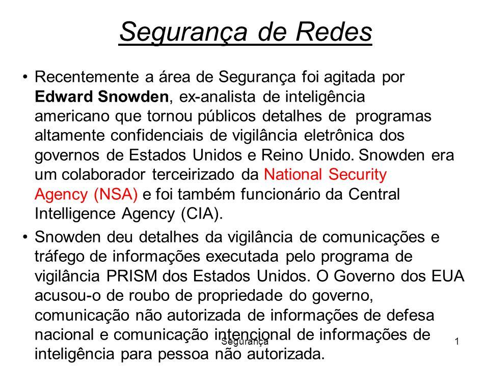 Segurança1 Segurança de Redes Recentemente a área de Segurança foi agitada por Edward Snowden, ex-analista de inteligência americano que tornou públic