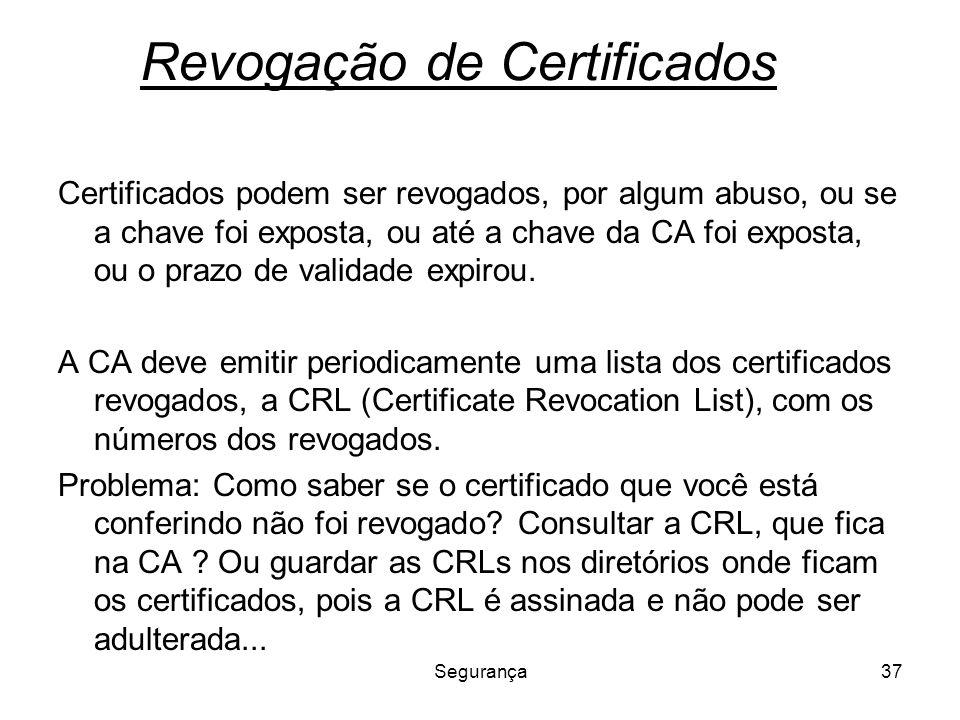 Segurança37 Revogação de Certificados Certificados podem ser revogados, por algum abuso, ou se a chave foi exposta, ou até a chave da CA foi exposta,