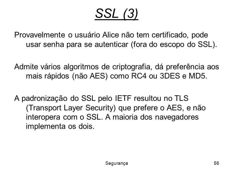 Segurança56 SSL (3) Provavelmente o usuário Alice não tem certificado, pode usar senha para se autenticar (fora do escopo do SSL). Admite vários algor
