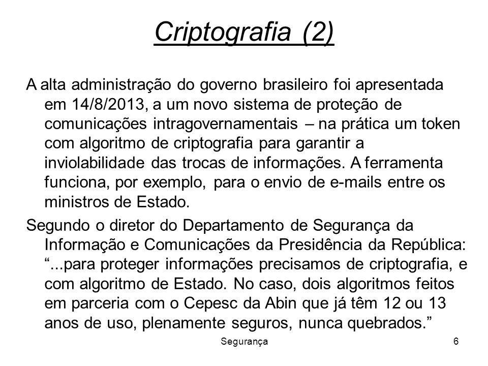 Segurança6 Criptografia (2) A alta administração do governo brasileiro foi apresentada em 14/8/2013, a um novo sistema de proteção de comunicações int