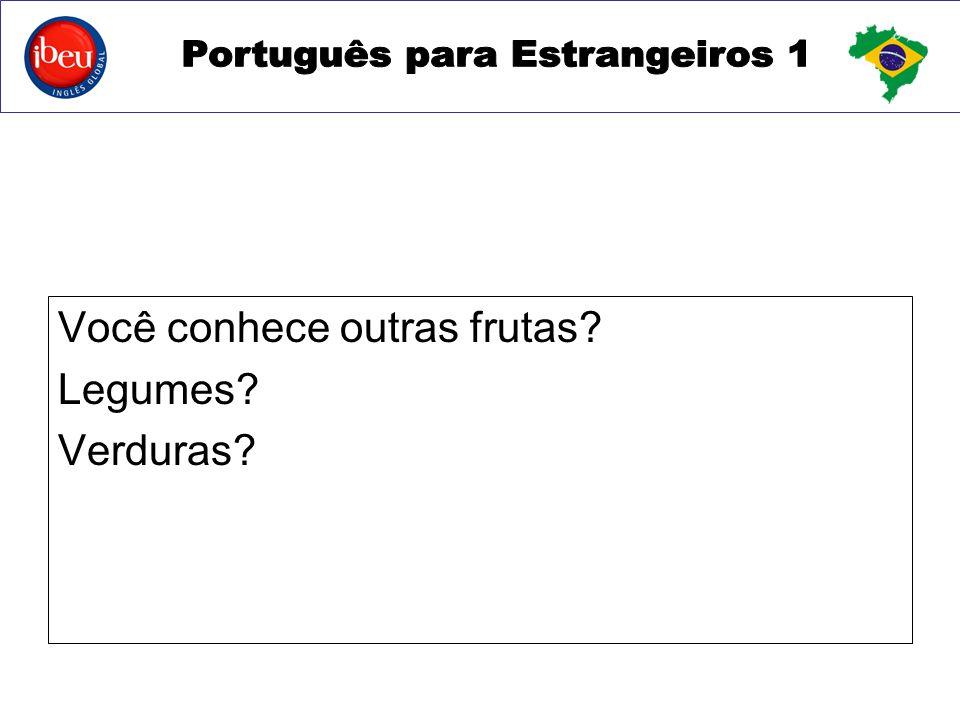 Você conhece outras frutas? Legumes? Verduras?