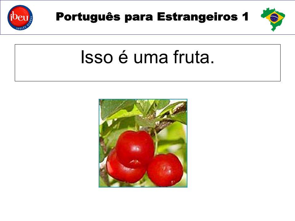 Isso é uma fruta.