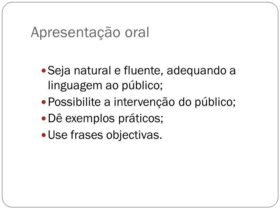 Apresentação oral Seja natural e fluente, adequando a linguagem ao público; Possibilite a intervenção do público; Dê exemplos práticos; Use frases obj