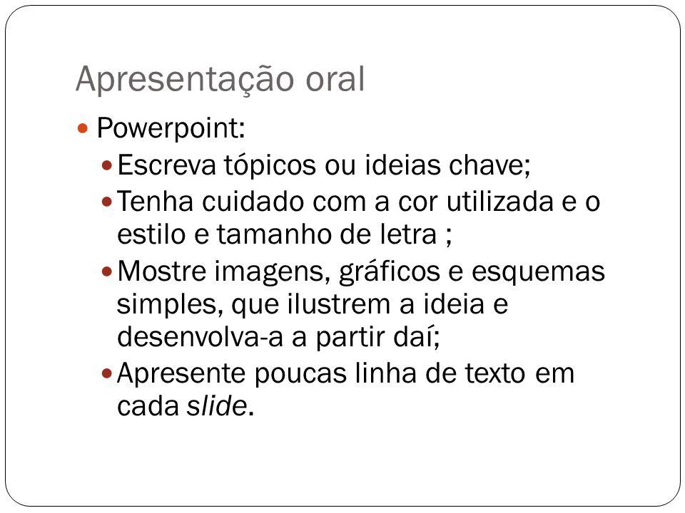 Apresentação oral Powerpoint: Escreva tópicos ou ideias chave; Tenha cuidado com a cor utilizada e o estilo e tamanho de letra ; Mostre imagens, gráfi
