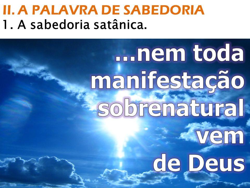II. A PALAVRA DE SABEDORIA 1. A sabedoria satânica.