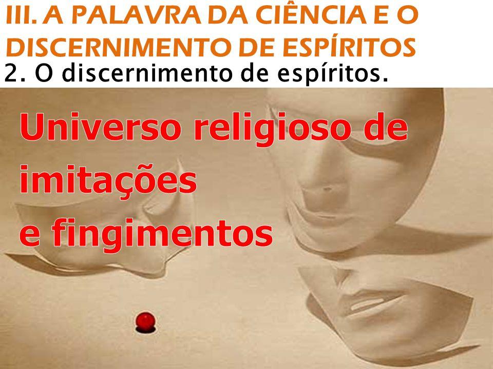 2. O discernimento de espíritos. III. A PALAVRA DA CIÊNCIA E O DISCERNIMENTO DE ESPÍRITOS