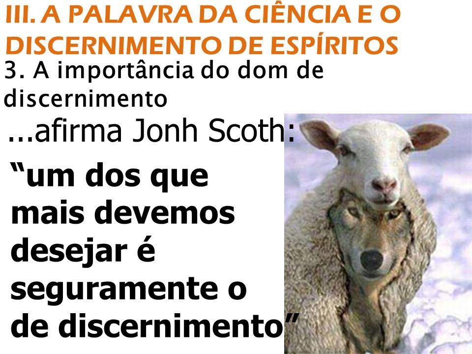 """...afirma Jonh Scoth: 3. A importância do dom de discernimento III. A PALAVRA DA CIÊNCIA E O DISCERNIMENTO DE ESPÍRITOS """"um dos que mais devemos desej"""