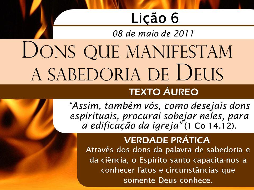 """Lição 6 D ONS QUE MANIFESTAM A SABEDORIA DE D EUS TEXTO ÁUREO """"Assim, também vós, como desejais dons espirituais, procurai sobejar neles, para a edifi"""
