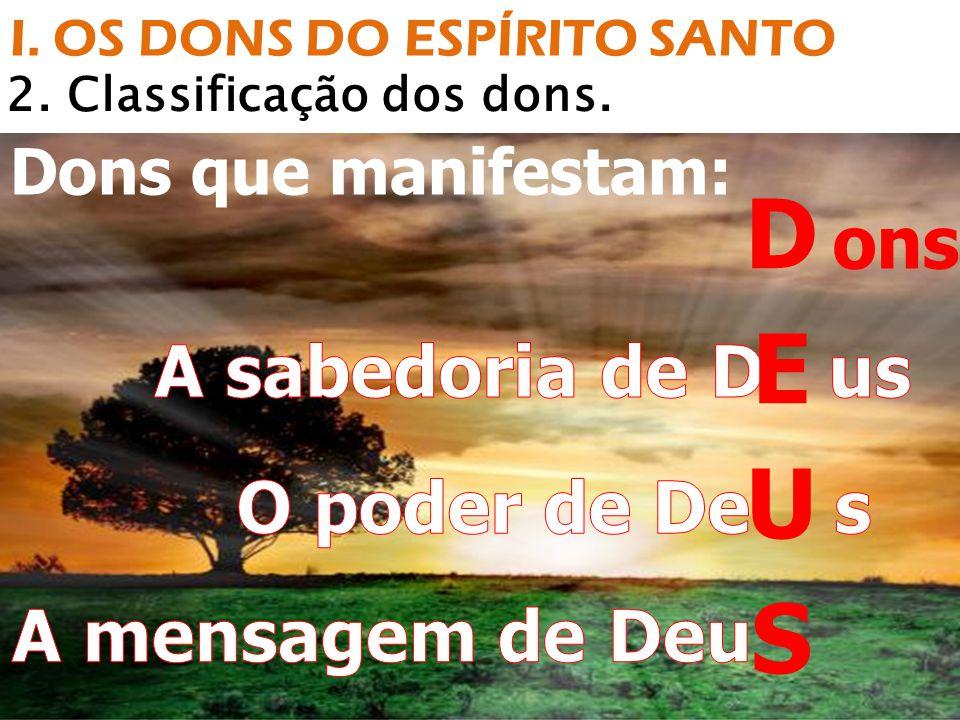 2. Classificação dos dons. Dons que manifestam: I. OS DONS DO ESPÍRITO SANTO ons
