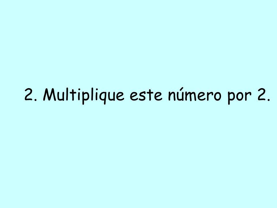 2. Multiplique este número por 2.