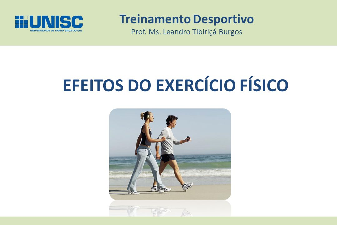 EFEITOS DO EXERCÍCIO FÍSICO Treinamento Desportivo Prof. Ms. Leandro Tibiriçá Burgos