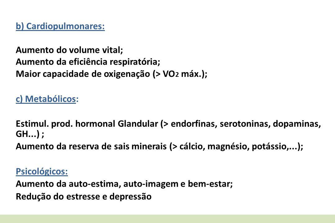 b) Cardiopulmonares: Aumento do volume vital; Aumento da eficiência respiratória; Maior capacidade de oxigenação (> VO 2 máx.); c) Metabólicos: Estimu
