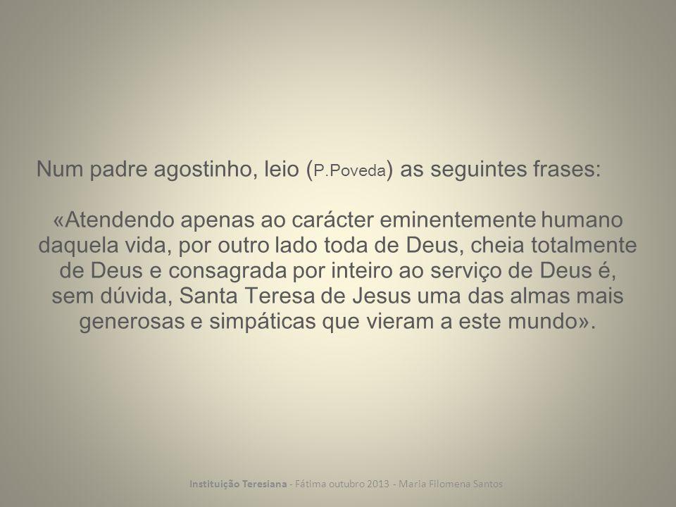 Num padre agostinho, leio ( P.Poveda ) as seguintes frases: «Atendendo apenas ao carácter eminentemente humano daquela vida, por outro lado toda de De