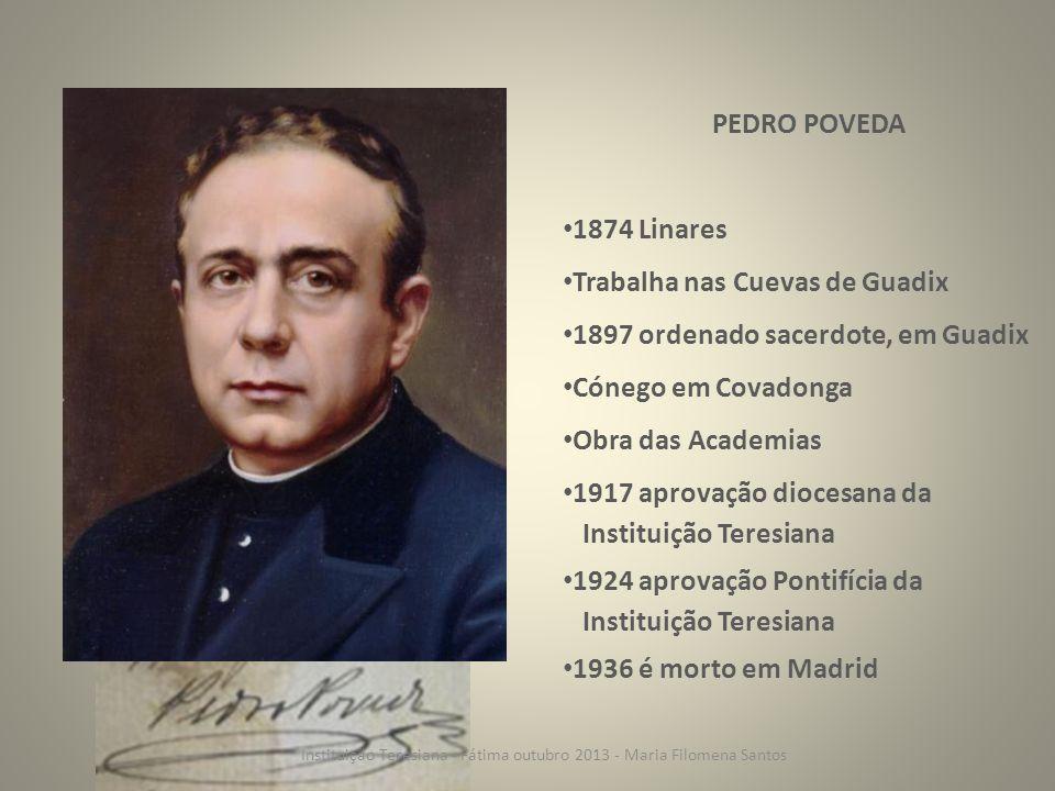 PEDRO POVEDA 1874 Linares Trabalha nas Cuevas de Guadix 1897 ordenado sacerdote, em Guadix Cónego em Covadonga Obra das Academias 1917 aprovação dioce