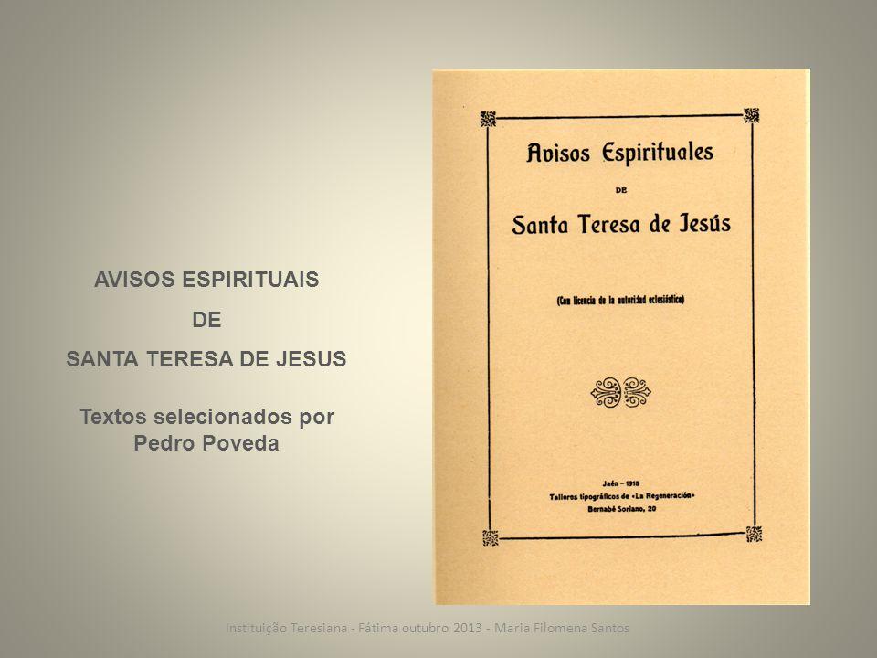 AVISOS ESPIRITUAIS DE SANTA TERESA DE JESUS Textos selecionados por Pedro Poveda Instituição Teresiana - Fátima outubro 2013 - Maria Filomena Santos