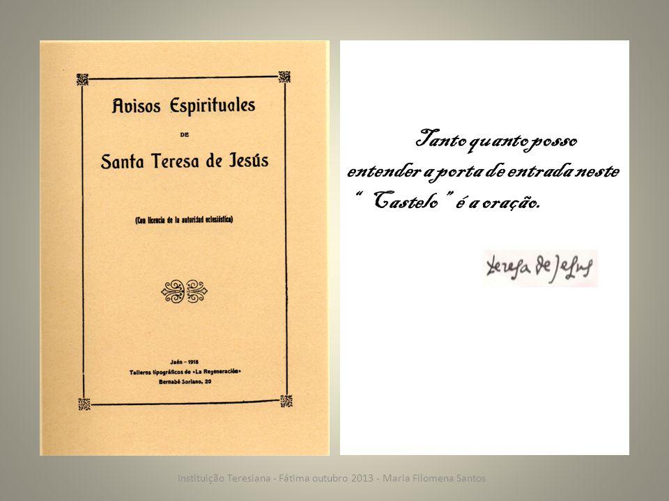 """Tanto quanto posso entender a porta de entrada neste """" Castelo"""" é a oração. Instituição Teresiana - Fátima outubro 2013 - Maria Filomena Santos"""