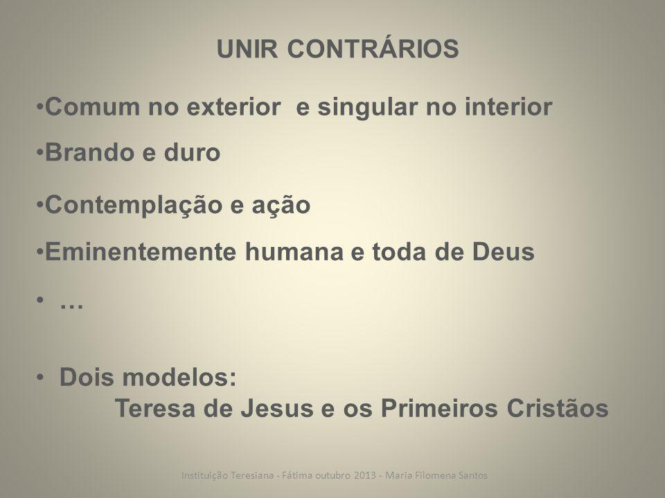 UNIR CONTRÁRIOS Brando e duro Dois modelos: Teresa de Jesus e os Primeiros Cristãos Comum no exterior e singular no interior Contemplação e ação Emine