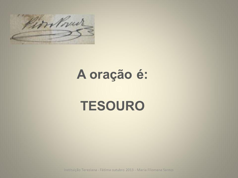 A oração é: TESOURO Instituição Teresiana - Fátima outubro 2013 - Maria Filomena Santos