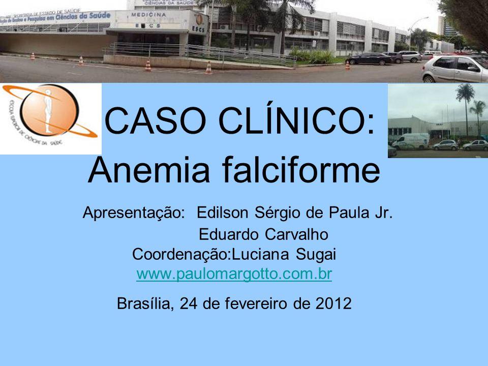 CASO CLÍNICO: Anemia falciforme Apresentação: Edilson Sérgio de Paula Jr.