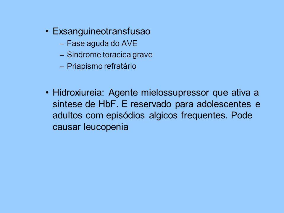 Exsanguineotransfusao –Fase aguda do AVE –Sindrome toracica grave –Priapismo refratário Hidroxiureia: Agente mielossupressor que ativa a sintese de HbF.