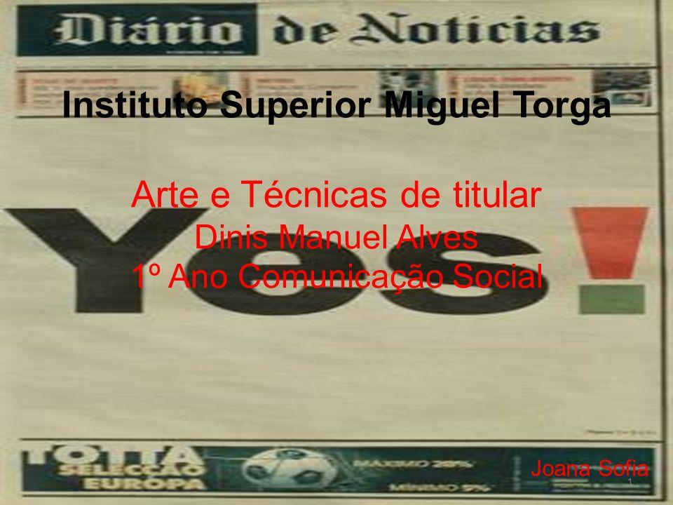 Instituto Superior Miguel Torga Arte e Técnicas de titular Dinis Manuel Alves 1º Ano Comunicação Social Joana Sofia 1
