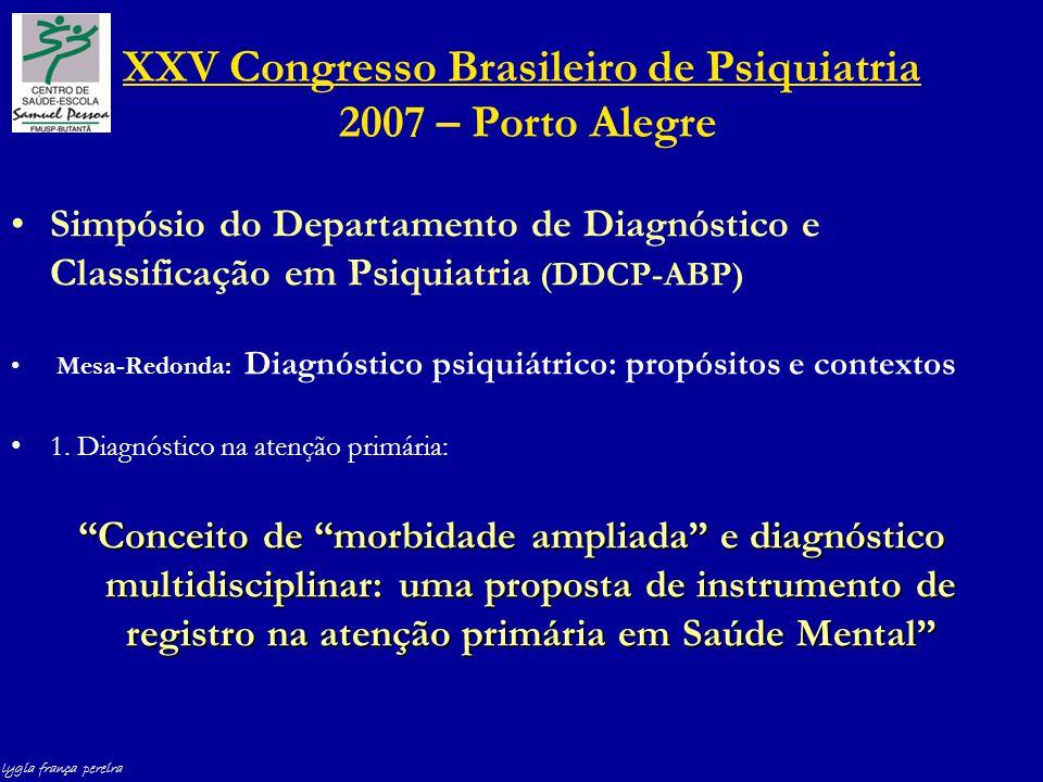 lygia frança pereira XXV Congresso Brasileiro de Psiquiatria 2007 – Porto Alegre Simpósio do Departamento de Diagnóstico e Classificação em Psiquiatria (DDCP-ABP) Mesa-Redonda: Diagnóstico psiquiátrico: propósitos e contextos 1.