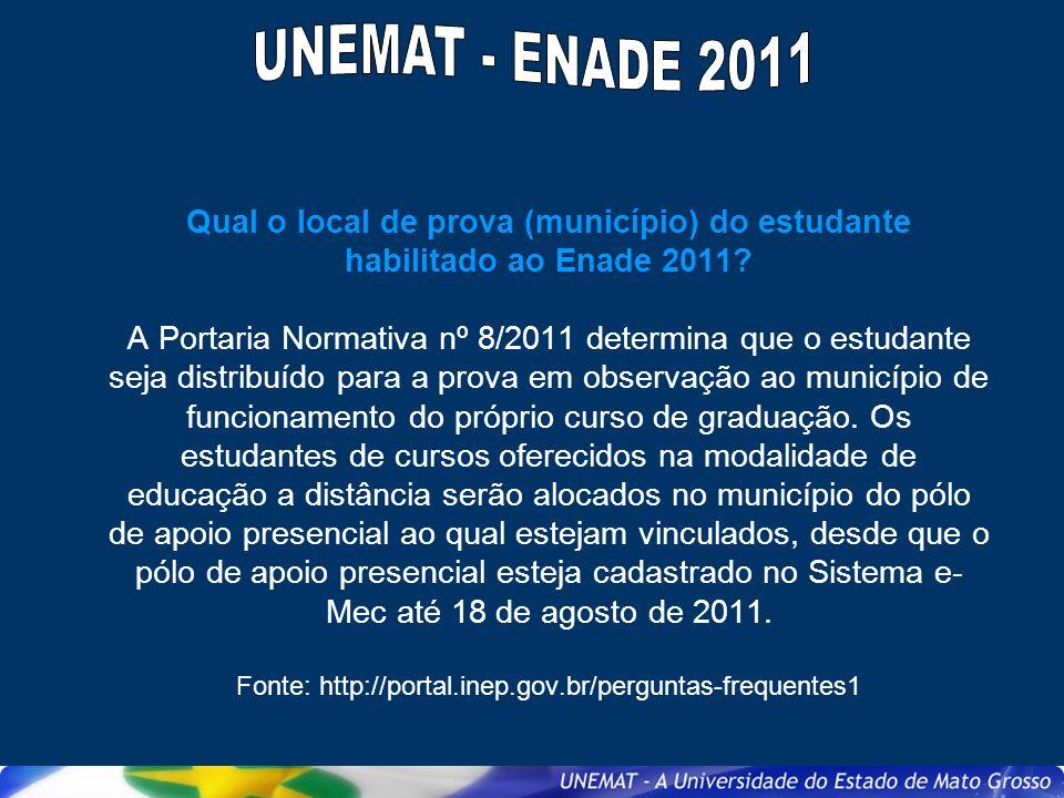 Qual o local de prova (município) do estudante habilitado ao Enade 2011? A Portaria Normativa nº 8/2011 determina que o estudante seja distribuído par