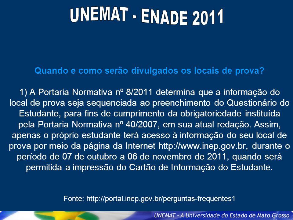 Quando e como serão divulgados os locais de prova? 1) A Portaria Normativa nº 8/2011 determina que a informação do local de prova seja sequenciada ao