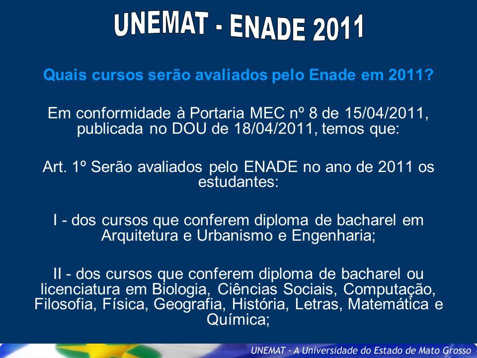 Quais cursos serão avaliados pelo Enade em 2011? Em conformidade à Portaria MEC nº 8 de 15/04/2011, publicada no DOU de 18/04/2011, temos que: Art. 1º