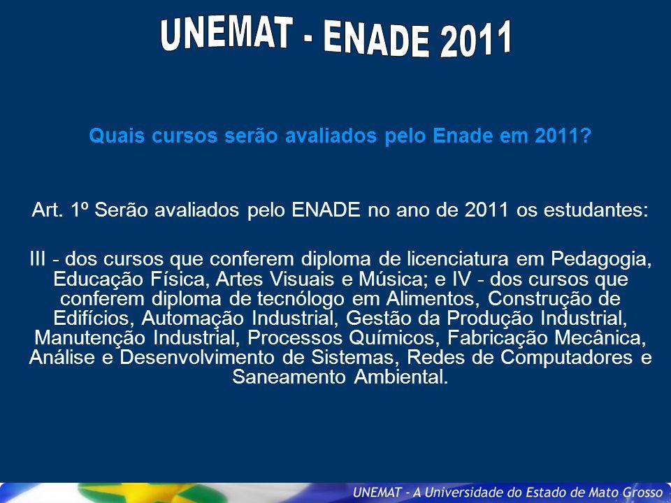 Quais cursos serão avaliados pelo Enade em 2011? Art. 1º Serão avaliados pelo ENADE no ano de 2011 os estudantes: III - dos cursos que conferem diplom