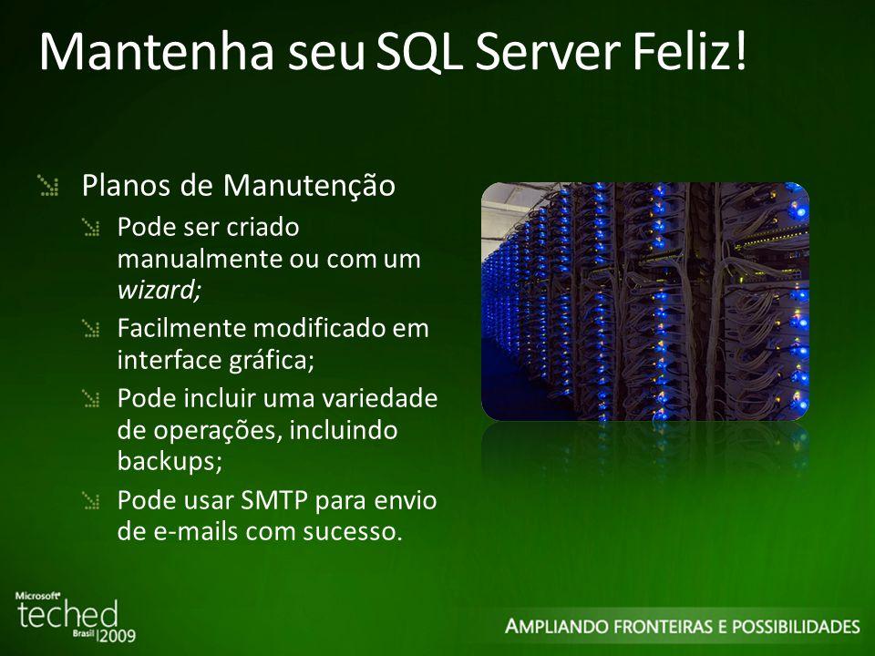 Mantenha seu SQL Server Feliz.