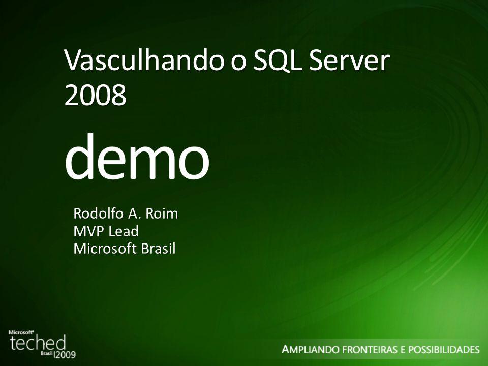 Vasculhando o SQL Server 2008 Rodolfo A. Roim MVP Lead Microsoft Brasil