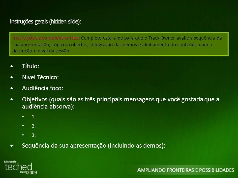 Recursos www.microsoft.com/teched Tech·TalksTech·Ed Bloggers Live SimulcastsVirtual Labs http://www.technetbrasil.com.br Avaliação de produtos finais e betas, conteúdo técnico em português e MUITO MAIS.
