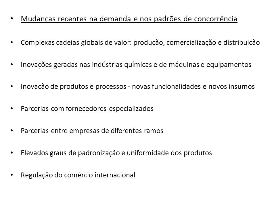 Mudanças recentes na demanda e nos padrões de concorrência Complexas cadeias globais de valor: produção, comercialização e distribuição Inovações gera