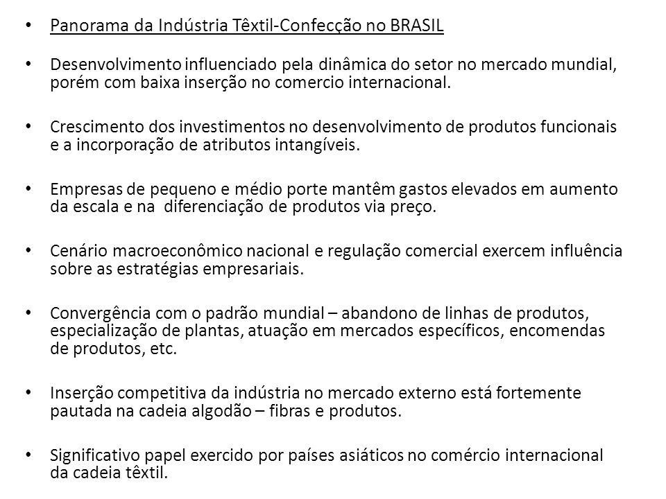 Panorama da Indústria Têxtil-Confecção no BRASIL Desenvolvimento influenciado pela dinâmica do setor no mercado mundial, porém com baixa inserção no c