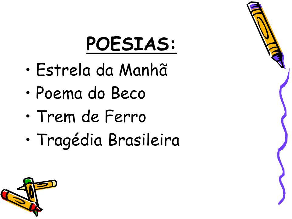 POESIAS: Estrela da Manhã Poema do Beco Trem de Ferro Tragédia Brasileira